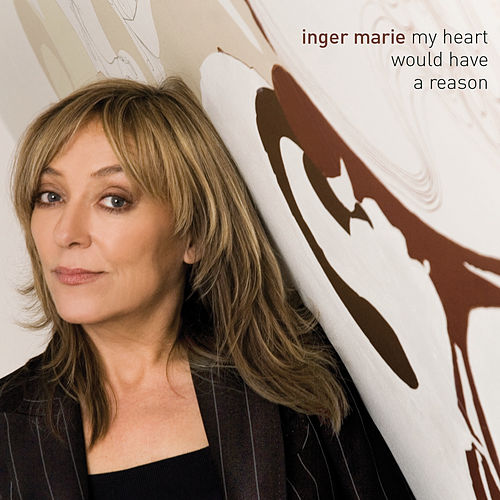 My Heart Would Have A Reason by Inger Marie