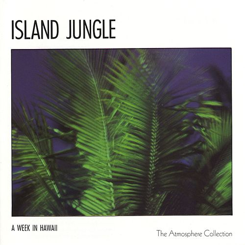 A Week In Hawaii: Island Jungle by The Atmosphere Collection