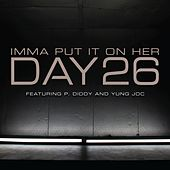 Imma Put It On Her [feat. P. Diddy and Yung Joc] by Day26