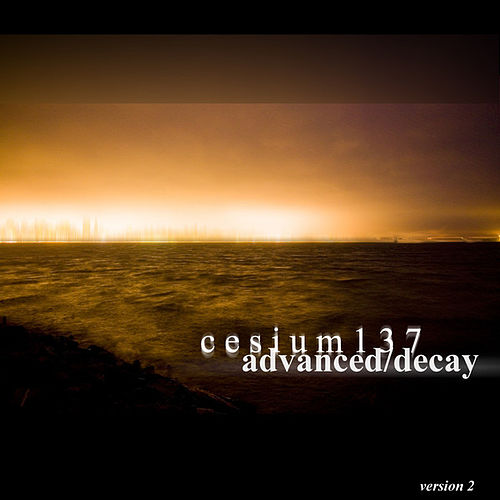 Play & Download Advanced/Decay by Cesium 137 | Napster