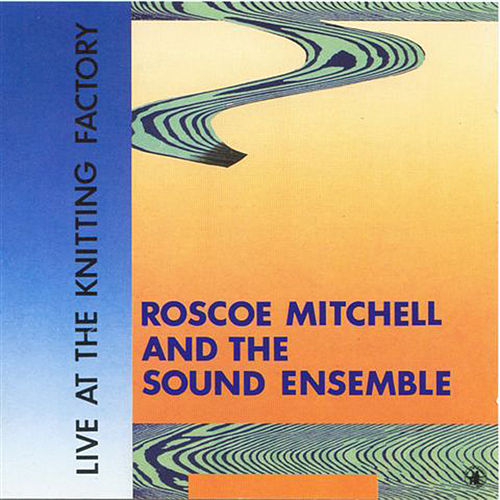 Play & Download Live At The Knitting Factory by Roscoe Mitchell | Napster
