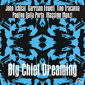 Play & Download Big Chief Dreaming by Garrison Fewell | Napster