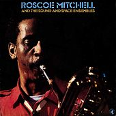 Roscoe Mitchell And The Sound & Space Ensembles by Roscoe Mitchell