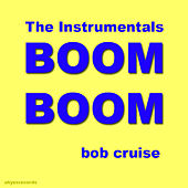 BOOM BOOM (The Instrumentals) by BOB CRUISE