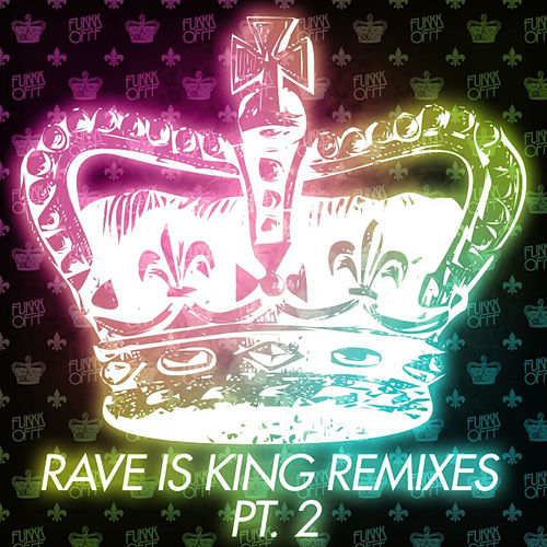 Play & Download Rave Is King Remixes Pt. 2 by Fukkk Offf | Napster