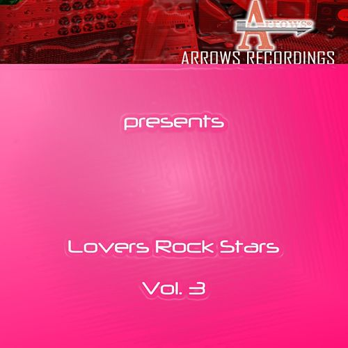Arrows Lovers Rock Stars, Vol. 3 by Various Artists