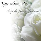 The Splendor of Traditional Indian Flute: Music for Deep Relaxation and Deep Sleep. by Yoga Meditation Music