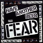 Have Another Beer With Fear by Fear