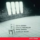 Glenn Gould - Ernest MacMillan: String quartets by Alcan Quartet