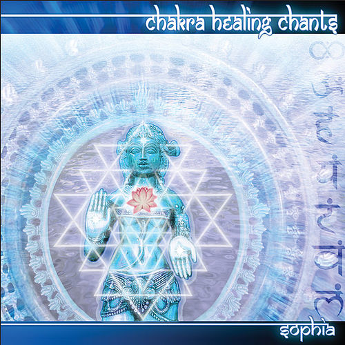 Chakra Healing Chants by Sophia