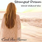 Strangest Dream - World Without War by CarolAnn Barrows