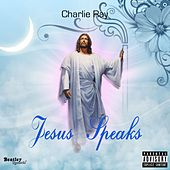 Jesus Speaks by Charlie Ray