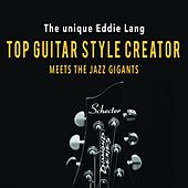 The Unique Eddie Lang: Top Guitar Style Creator Meets the Jazz Giants by Various Artists