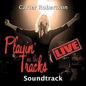 Playin' on the Tracks Live! (Soundtrack) by Carter Robertson