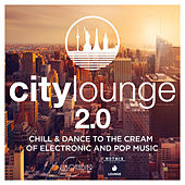 City Lounge 2.0 : Chill & Dance to The Cream of Electronic & Pop Music by Various Artists