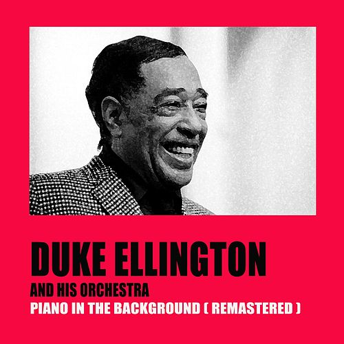 Piano in the Background (Remastered) von Duke Ellington