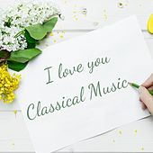 I love you Classical Music by Various Artists