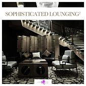 Sophisticated Lounging, Vol. 2 by Various Artists