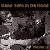 Grind Time in da Hood, Vol. 32 by Various Artists