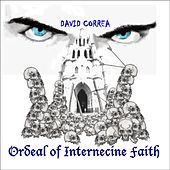 Ordeal of Internecine Faith by David Correa