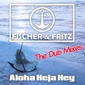 Aloha Heja Hey (The Dub Mixes) by Fischer