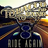Ride Again by Tobacco Rd Band
