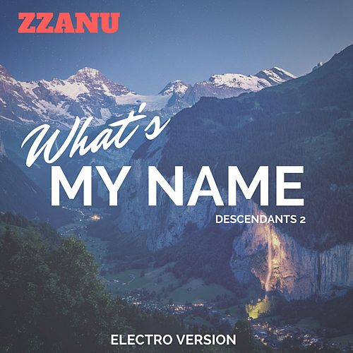 What's My Name - Descendants 2 (Electro Version) de ZZanu