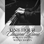 One Hour Classical Piano for Studying with Chopin by Various Artists