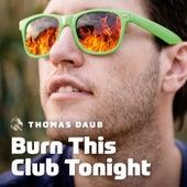 Burn This Club Tonight by Thomas Daub