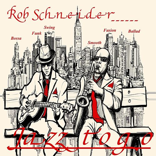 Jazz to Go by Rob Schneider