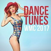 Dance Tunes WMC 2017 by Various Artists