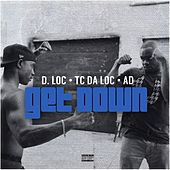 Get Down (feat. TC Da Loc & AD) by D-Loc