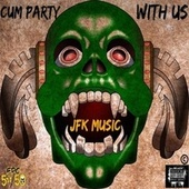 Cum Party With Us by JFK