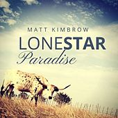 Lonestar Paradise by Matt Kimbrow