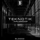 Thru Space EP by Teknotik