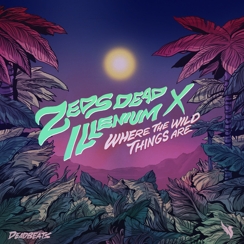 Where The Wild Things Are by Illenium