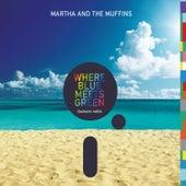 Where Blue Meets Green (Balearic Edits) by Martha & The Muffins