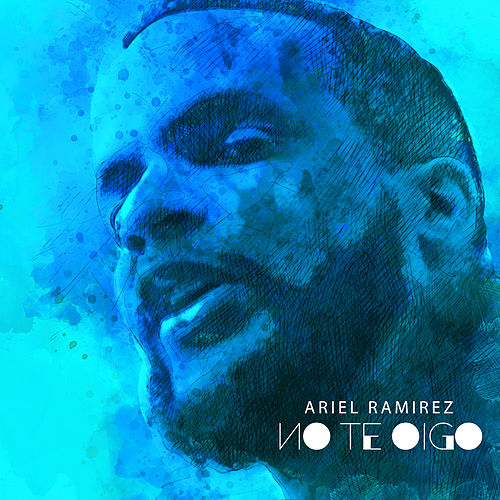 No Te Oigo by Ariel Ramirez