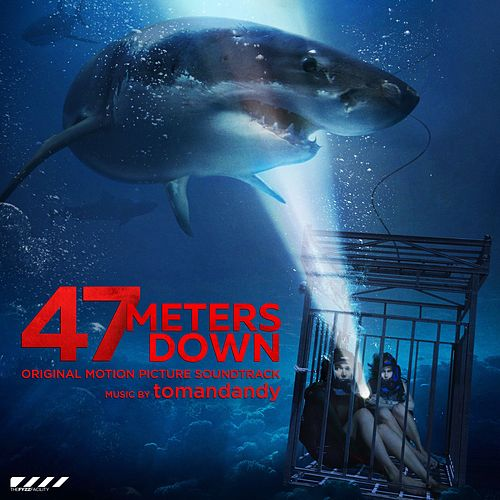 47 Meters Down (Original Motion Picture Soundtrack) by Tomandandy