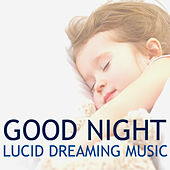 Good Night - Lucid Dreaming Music for Body & Mind Regeneration, Natural Sleep Aid by All Night Long