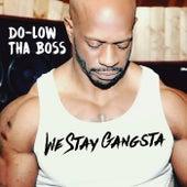 We Stay Gangsta by Do-Low Tha Boss