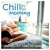 Chill in the Morning: 20 Chillout Tunes to Wake Up by Various Artists
