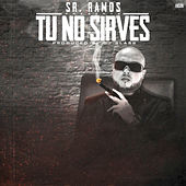 Tu No Sirves by Sr. Ramos