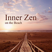 Inner Zen on the Beach – Summer Chill, Beach Music 2017, Ibiza Lounge, Deep Vibes, Drink Bar, Relax, Holiday Time by Top 40