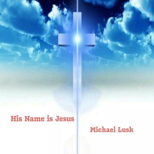 His Name is Jesus by Michael Lusk