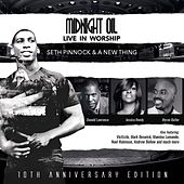 Midnight Oil: Live In Worship (10th Anniversary Edition) by Seth Pinnock and A New Thing