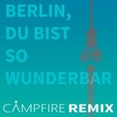 Berlin, du bist so wunderbar (Remix) by Campfire