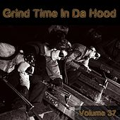 Grind Time in Da Hood, Vol. 37 by Various Artists