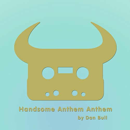 Handsome Anthem Anthem by Dan Bull