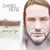 Made for You by Daniel Rene